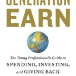 Generation Earn The Young Professional's Guide to Spending, Investing, and Giving Back by Kimberly Palmer