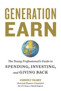 Generation Earn The Young Professional's Guide to Spending, Investing, and Giving Back